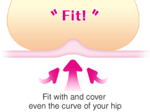 Fit with and cover even the curve of your hip