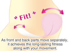 As front and back parts move separately, it achieves the long-lasting fitness along with your movement.