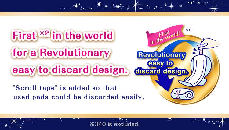 "First ※2 in the world for a Revolutionary easy to discard design. ""Scroll tape"" is added so that used pads could be discarded easily."