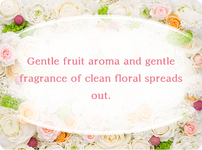 Gentle fruit aroma and gentle fragrance of clean floral spreads out.