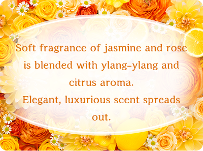 Soft fragrance of jasmine and rose is blended with ylang-ylang and citrus aroma. Elegant, luxurious scent spreads out.