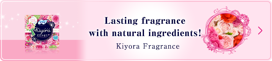 Lasting fragrance with natural ingredients! Kiyora Fragrance