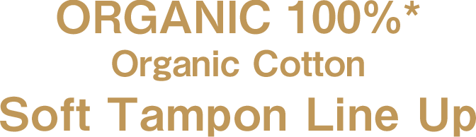 ORGANIC 100%* Organic Cotton Soft Tampon Line Up