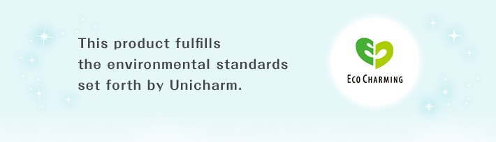 This product fulfills the environmental standards set forth by Unicharm.